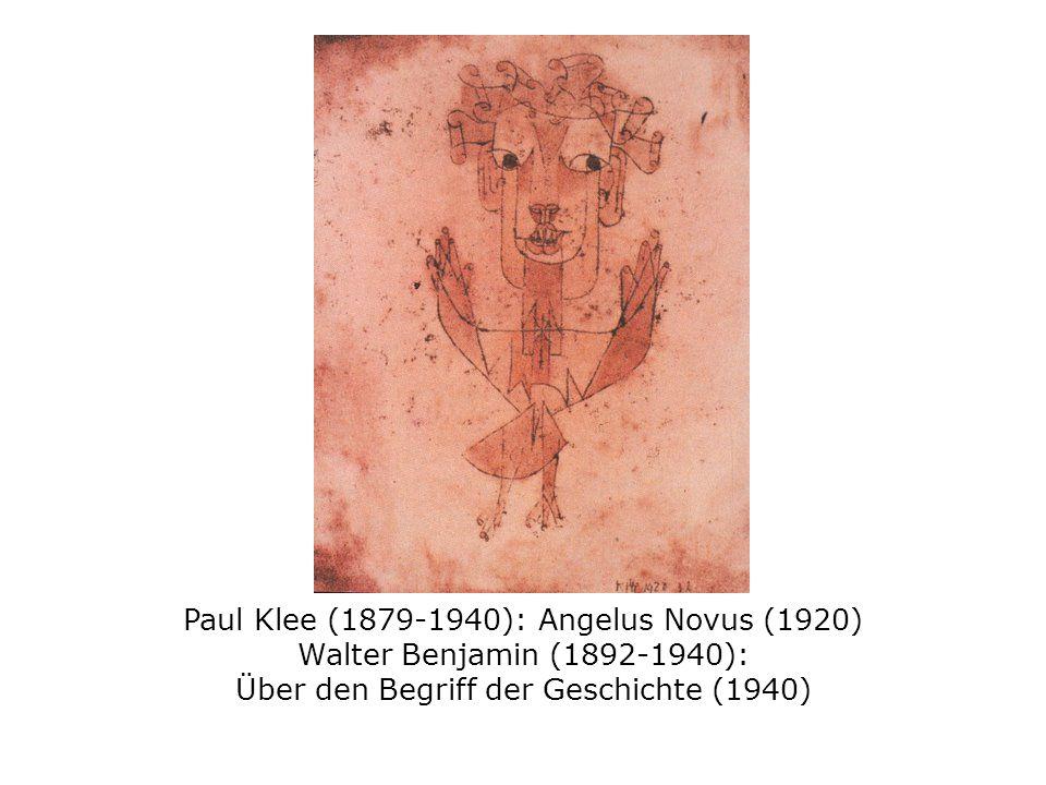 Paul Klee (1879-1940): Angelus Novus (1920) Walter Benjamin (1892-1940): Über den Begriff der Geschichte (1940)