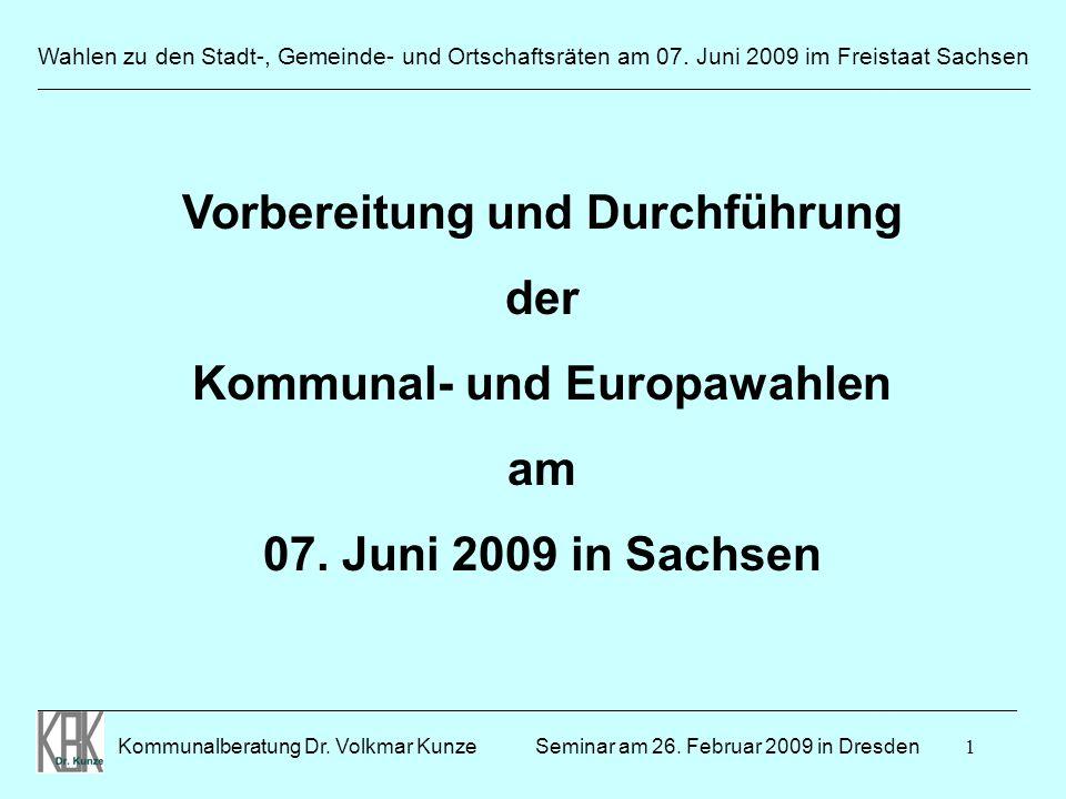 1 Wahlen zu den Stadt-, Gemeinde- und Ortschaftsräten am 07. Juni 2009 im Freistaat Sachsen Kommunalberatung Dr. Volkmar Kunze _______________________