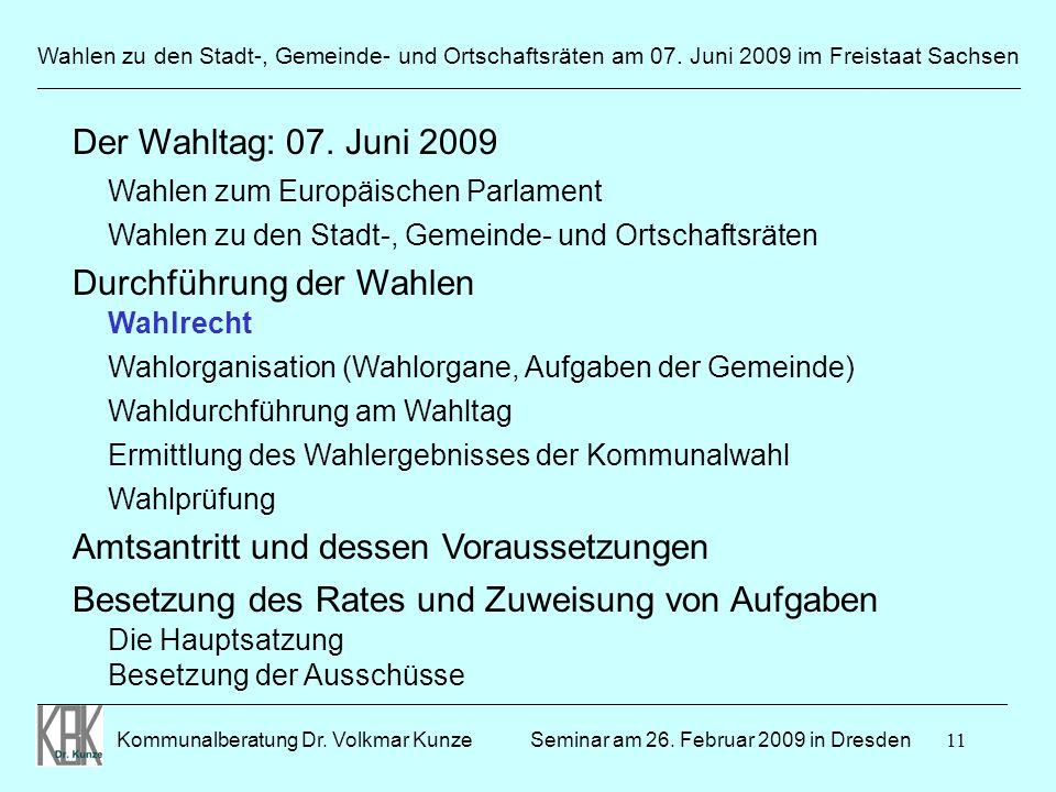 11 Wahlen zu den Stadt-, Gemeinde- und Ortschaftsräten am 07. Juni 2009 im Freistaat Sachsen Kommunalberatung Dr. Volkmar Kunze ______________________
