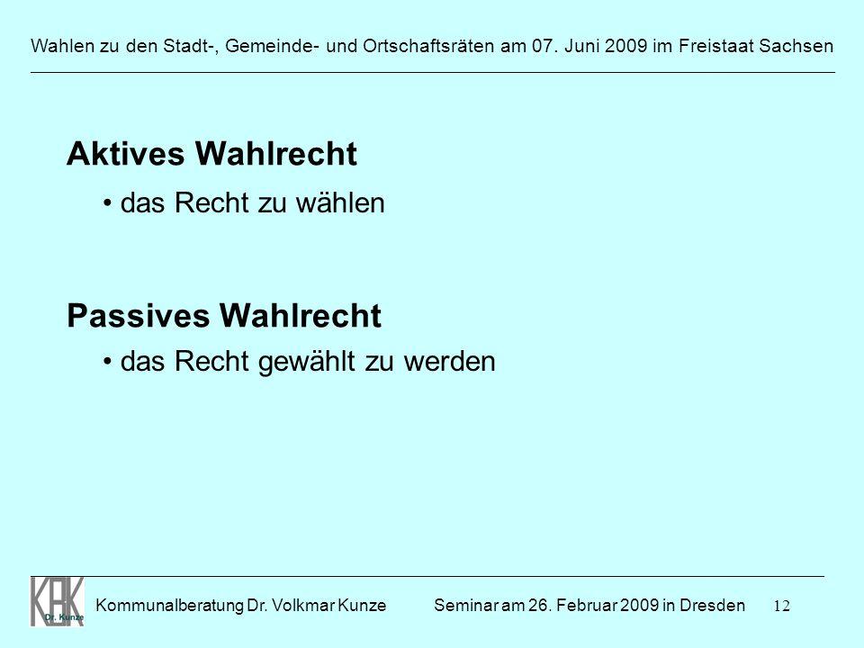 12 Wahlen zu den Stadt-, Gemeinde- und Ortschaftsräten am 07. Juni 2009 im Freistaat Sachsen Kommunalberatung Dr. Volkmar Kunze ______________________