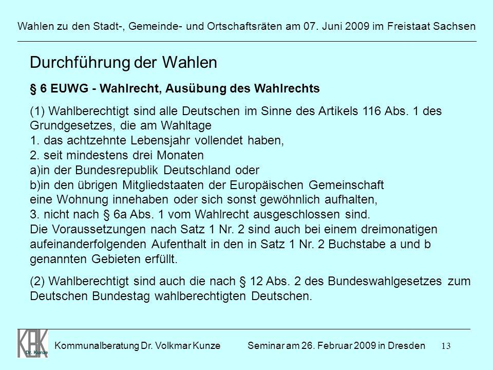 13 Wahlen zu den Stadt-, Gemeinde- und Ortschaftsräten am 07. Juni 2009 im Freistaat Sachsen Kommunalberatung Dr. Volkmar Kunze ______________________