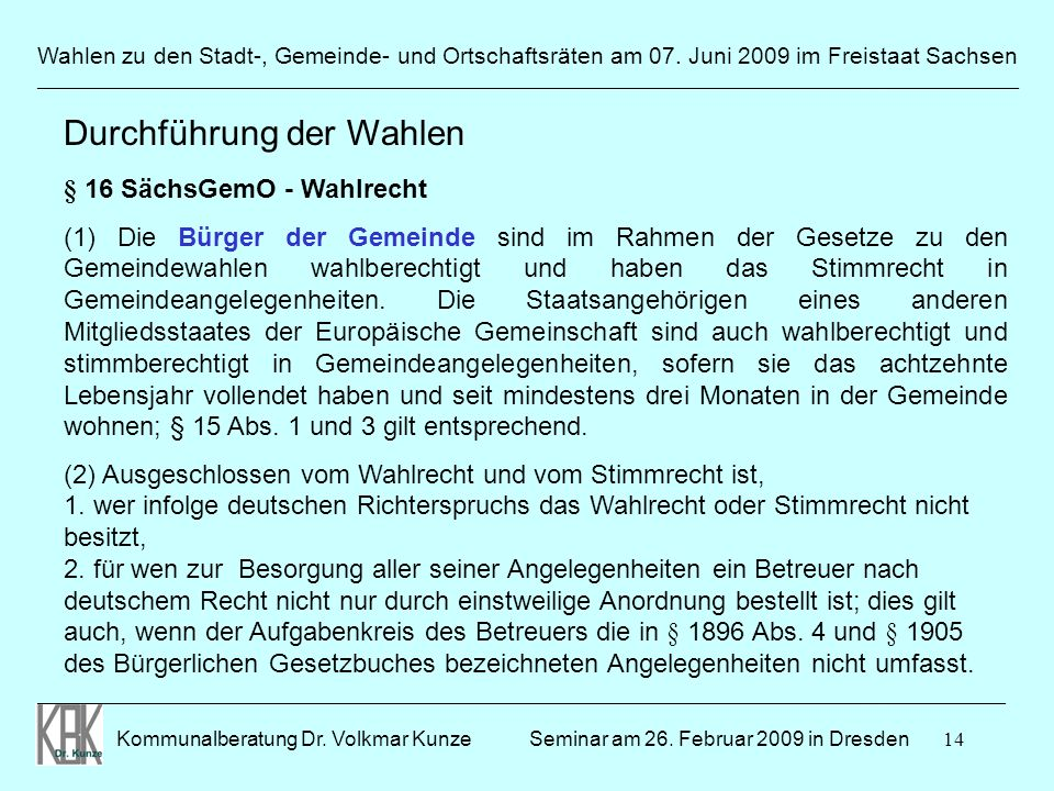 14 Wahlen zu den Stadt-, Gemeinde- und Ortschaftsräten am 07. Juni 2009 im Freistaat Sachsen Kommunalberatung Dr. Volkmar Kunze ______________________