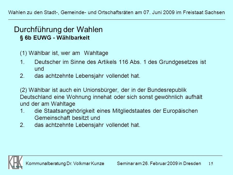 15 Wahlen zu den Stadt-, Gemeinde- und Ortschaftsräten am 07. Juni 2009 im Freistaat Sachsen Kommunalberatung Dr. Volkmar Kunze ______________________