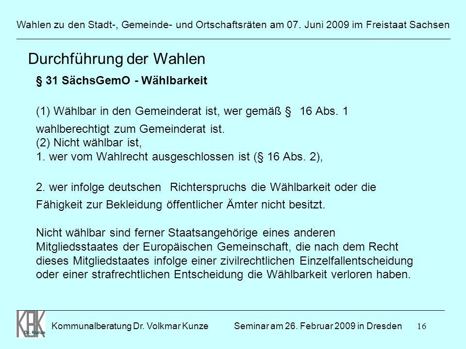 16 Wahlen zu den Stadt-, Gemeinde- und Ortschaftsräten am 07. Juni 2009 im Freistaat Sachsen Kommunalberatung Dr. Volkmar Kunze ______________________