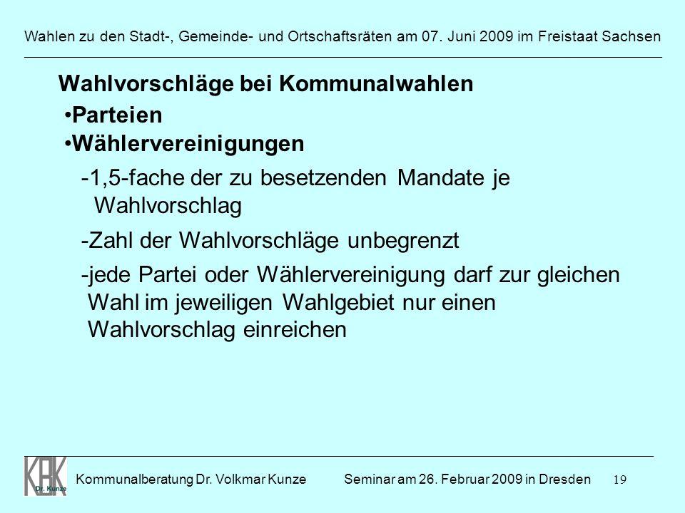 19 Wahlen zu den Stadt-, Gemeinde- und Ortschaftsräten am 07. Juni 2009 im Freistaat Sachsen Kommunalberatung Dr. Volkmar Kunze ______________________