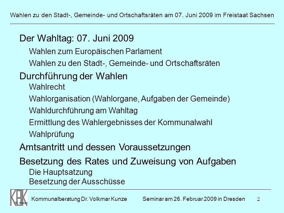 2 Wahlen zu den Stadt-, Gemeinde- und Ortschaftsräten am 07. Juni 2009 im Freistaat Sachsen Kommunalberatung Dr. Volkmar Kunze _______________________