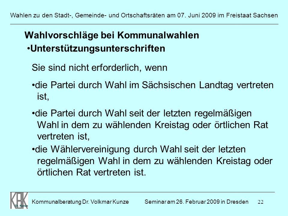 22 Wahlen zu den Stadt-, Gemeinde- und Ortschaftsräten am 07. Juni 2009 im Freistaat Sachsen Kommunalberatung Dr. Volkmar Kunze ______________________