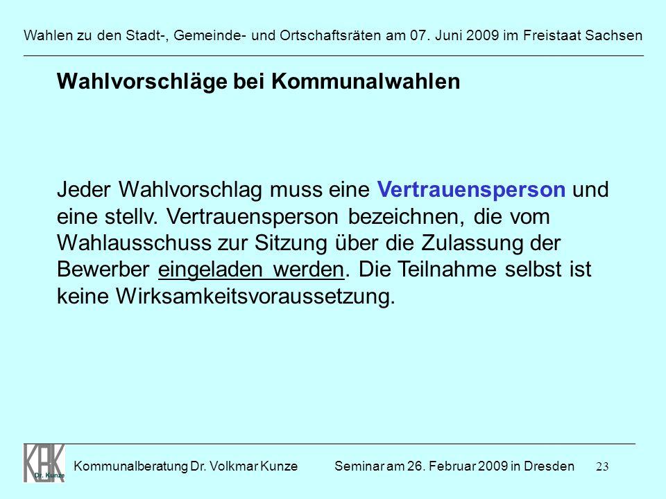 23 Wahlen zu den Stadt-, Gemeinde- und Ortschaftsräten am 07. Juni 2009 im Freistaat Sachsen Kommunalberatung Dr. Volkmar Kunze ______________________