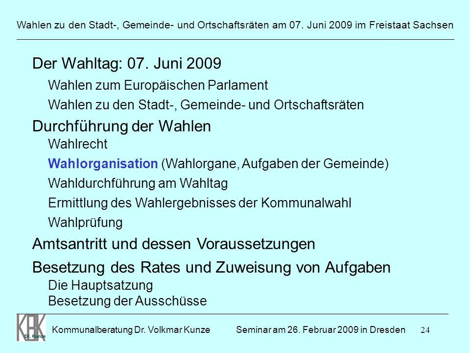 24 Wahlen zu den Stadt-, Gemeinde- und Ortschaftsräten am 07. Juni 2009 im Freistaat Sachsen Kommunalberatung Dr. Volkmar Kunze ______________________