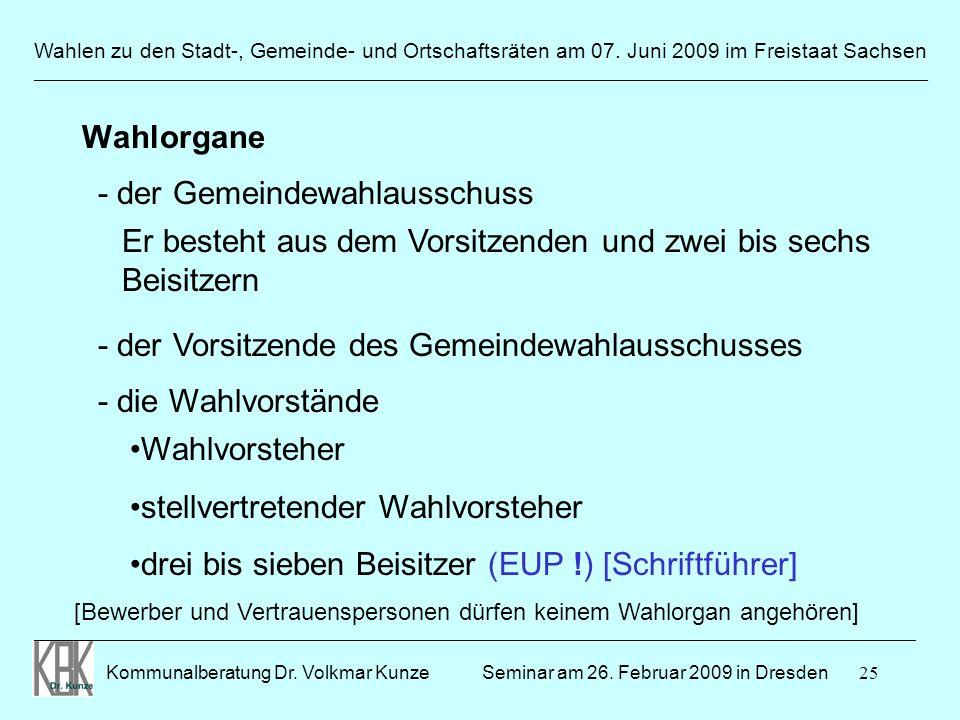 25 Wahlen zu den Stadt-, Gemeinde- und Ortschaftsräten am 07. Juni 2009 im Freistaat Sachsen Kommunalberatung Dr. Volkmar Kunze ______________________