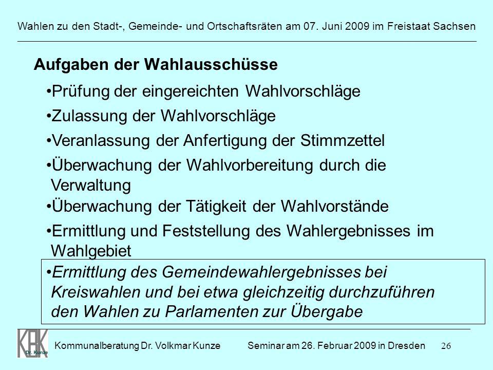26 Wahlen zu den Stadt-, Gemeinde- und Ortschaftsräten am 07. Juni 2009 im Freistaat Sachsen Kommunalberatung Dr. Volkmar Kunze ______________________