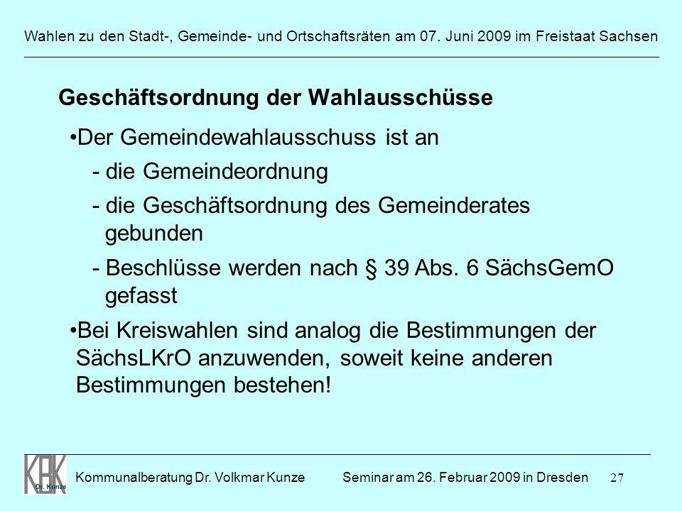 27 Wahlen zu den Stadt-, Gemeinde- und Ortschaftsräten am 07. Juni 2009 im Freistaat Sachsen Kommunalberatung Dr. Volkmar Kunze ______________________