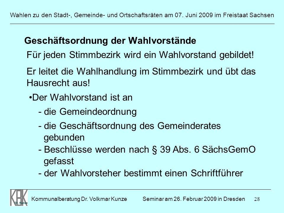 28 Wahlen zu den Stadt-, Gemeinde- und Ortschaftsräten am 07. Juni 2009 im Freistaat Sachsen Kommunalberatung Dr. Volkmar Kunze ______________________