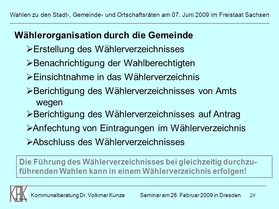 29 Wahlen zu den Stadt-, Gemeinde- und Ortschaftsräten am 07. Juni 2009 im Freistaat Sachsen Kommunalberatung Dr. Volkmar Kunze ______________________