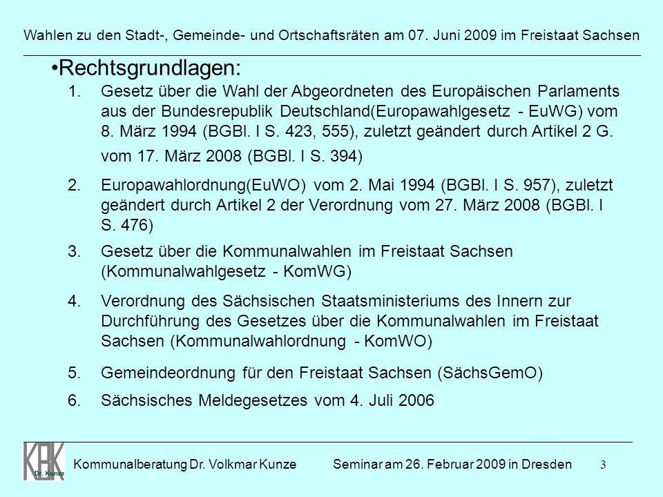 3 Wahlen zu den Stadt-, Gemeinde- und Ortschaftsräten am 07. Juni 2009 im Freistaat Sachsen Kommunalberatung Dr. Volkmar Kunze _______________________