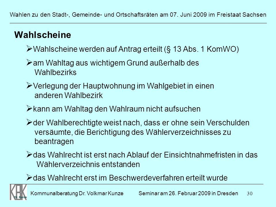30 Wahlen zu den Stadt-, Gemeinde- und Ortschaftsräten am 07. Juni 2009 im Freistaat Sachsen Kommunalberatung Dr. Volkmar Kunze ______________________