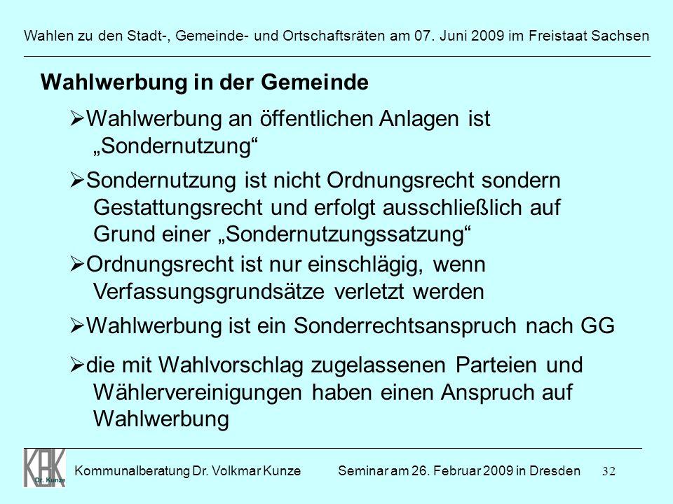 32 Wahlen zu den Stadt-, Gemeinde- und Ortschaftsräten am 07. Juni 2009 im Freistaat Sachsen Kommunalberatung Dr. Volkmar Kunze ______________________