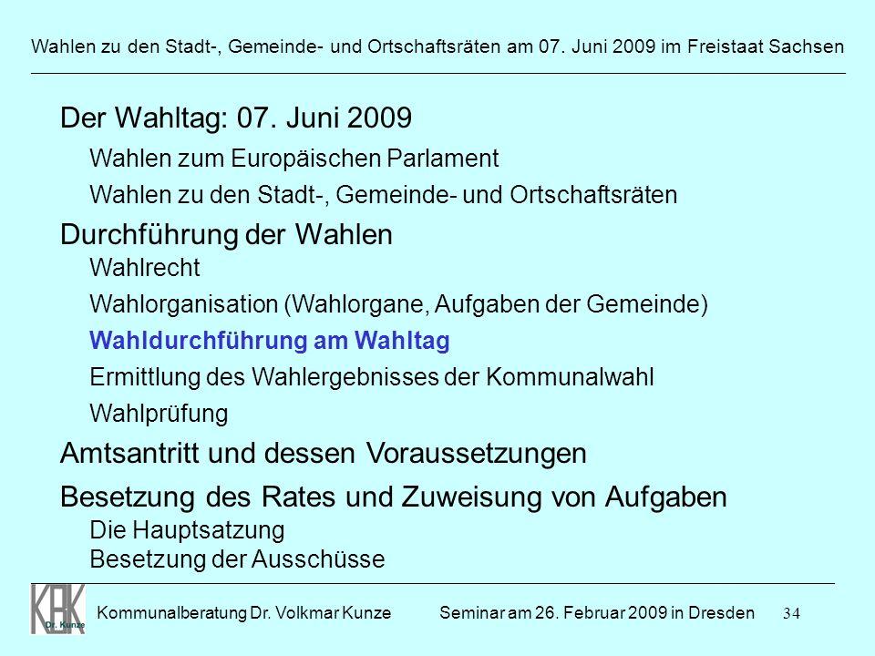 34 Wahlen zu den Stadt-, Gemeinde- und Ortschaftsräten am 07. Juni 2009 im Freistaat Sachsen Kommunalberatung Dr. Volkmar Kunze ______________________