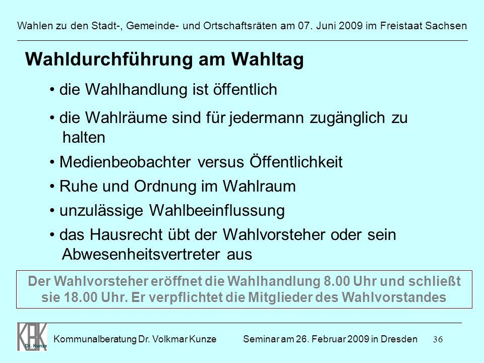 36 Wahlen zu den Stadt-, Gemeinde- und Ortschaftsräten am 07. Juni 2009 im Freistaat Sachsen Kommunalberatung Dr. Volkmar Kunze ______________________