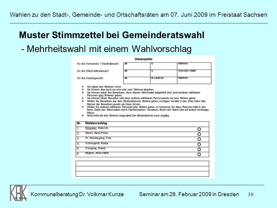 39 Wahlen zu den Stadt-, Gemeinde- und Ortschaftsräten am 07. Juni 2009 im Freistaat Sachsen Kommunalberatung Dr. Volkmar Kunze ______________________