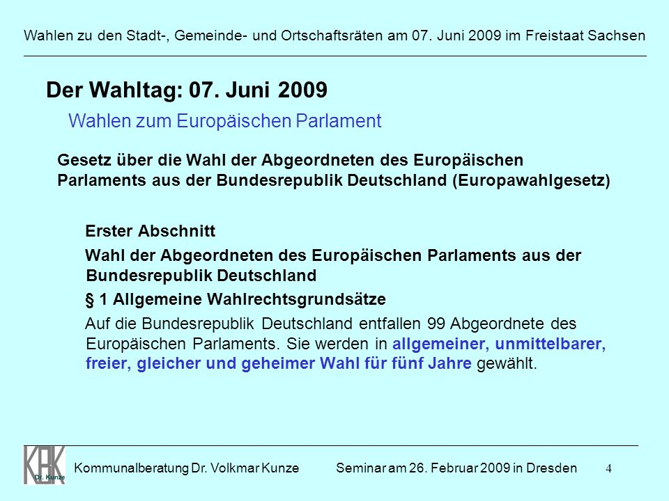 4 Wahlen zu den Stadt-, Gemeinde- und Ortschaftsräten am 07. Juni 2009 im Freistaat Sachsen Kommunalberatung Dr. Volkmar Kunze _______________________