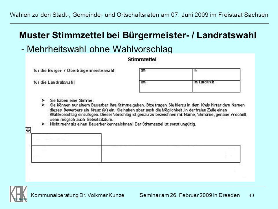43 Wahlen zu den Stadt-, Gemeinde- und Ortschaftsräten am 07. Juni 2009 im Freistaat Sachsen Kommunalberatung Dr. Volkmar Kunze ______________________