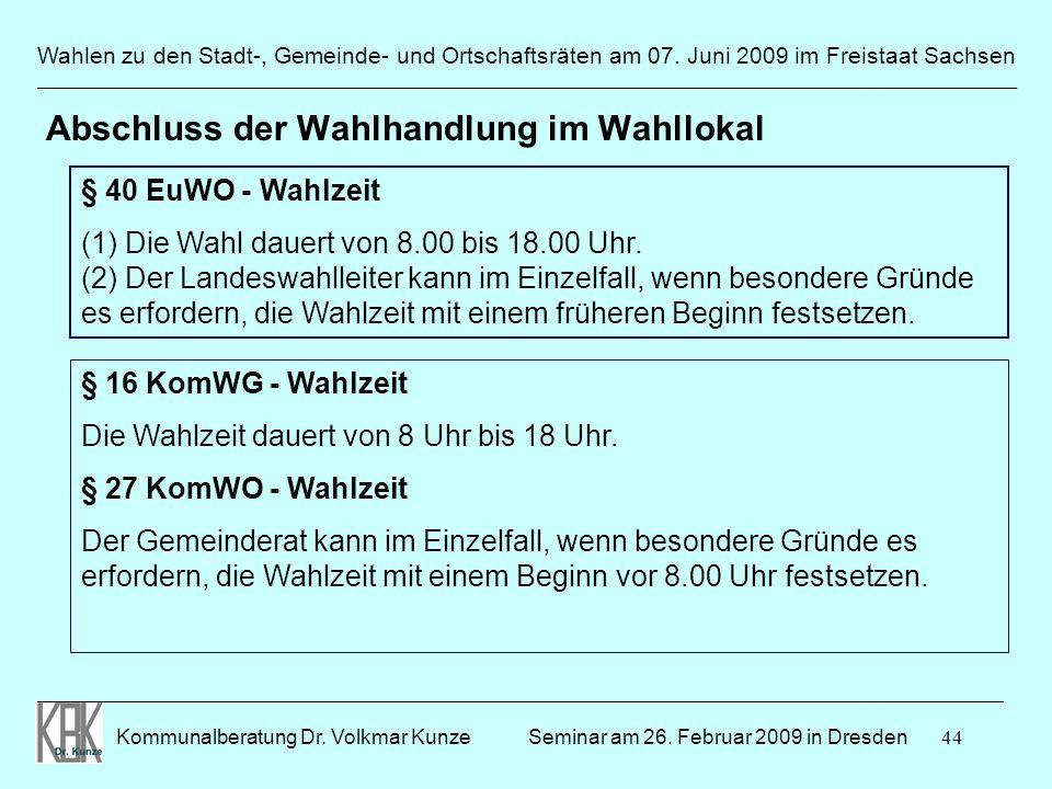 44 Wahlen zu den Stadt-, Gemeinde- und Ortschaftsräten am 07. Juni 2009 im Freistaat Sachsen Kommunalberatung Dr. Volkmar Kunze ______________________