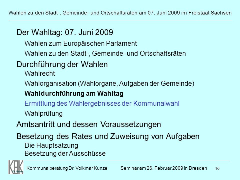 46 Wahlen zu den Stadt-, Gemeinde- und Ortschaftsräten am 07. Juni 2009 im Freistaat Sachsen Kommunalberatung Dr. Volkmar Kunze ______________________