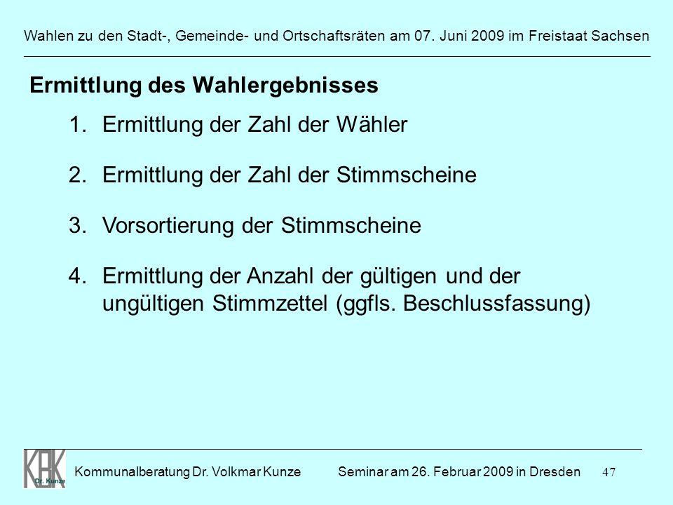 47 Wahlen zu den Stadt-, Gemeinde- und Ortschaftsräten am 07. Juni 2009 im Freistaat Sachsen Kommunalberatung Dr. Volkmar Kunze ______________________