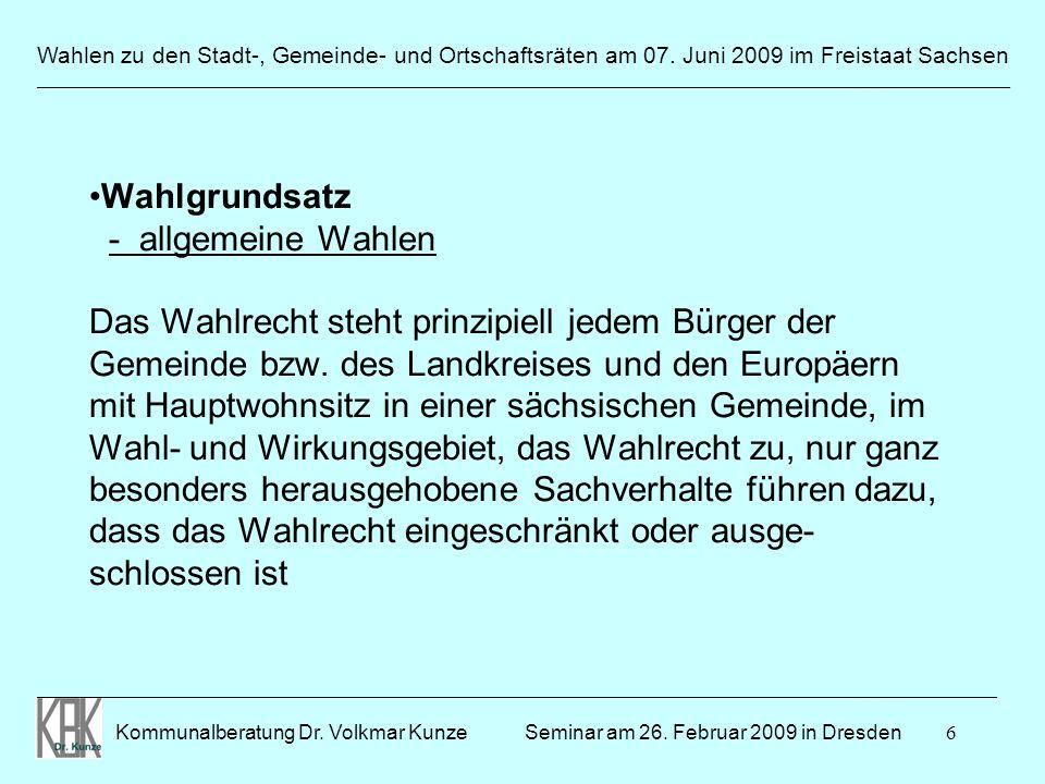 6 Wahlen zu den Stadt-, Gemeinde- und Ortschaftsräten am 07. Juni 2009 im Freistaat Sachsen Kommunalberatung Dr. Volkmar Kunze _______________________