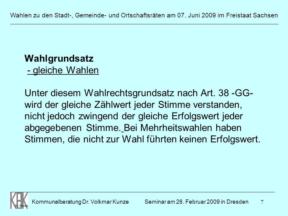 7 Wahlen zu den Stadt-, Gemeinde- und Ortschaftsräten am 07. Juni 2009 im Freistaat Sachsen Kommunalberatung Dr. Volkmar Kunze _______________________