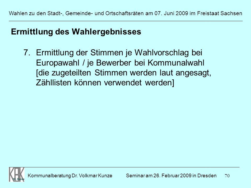 70 Wahlen zu den Stadt-, Gemeinde- und Ortschaftsräten am 07. Juni 2009 im Freistaat Sachsen Kommunalberatung Dr. Volkmar Kunze ______________________