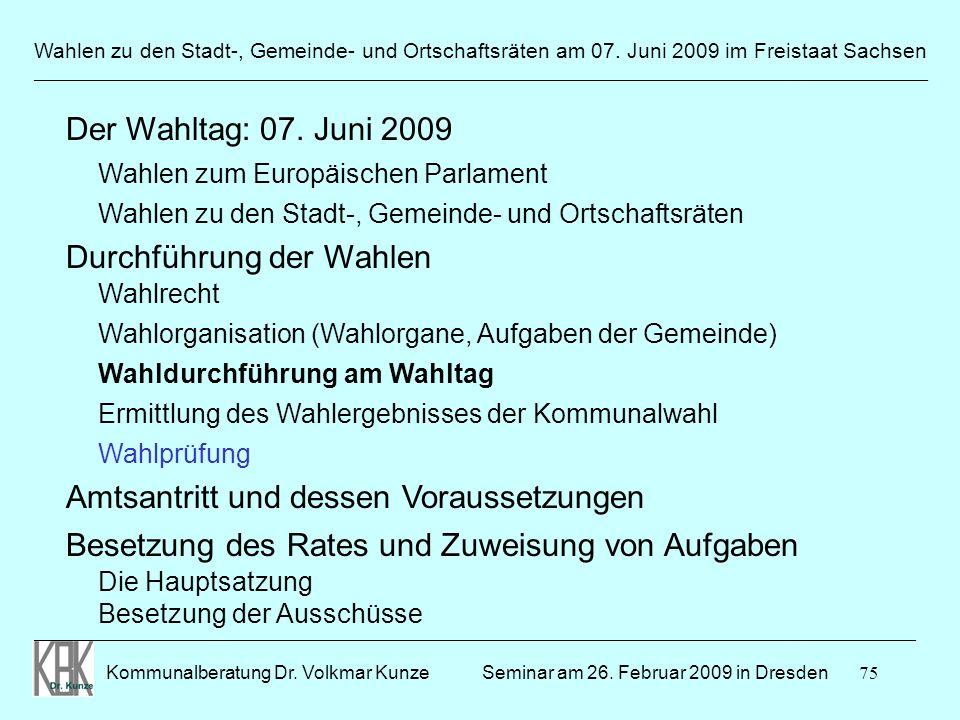 75 Wahlen zu den Stadt-, Gemeinde- und Ortschaftsräten am 07. Juni 2009 im Freistaat Sachsen Kommunalberatung Dr. Volkmar Kunze ______________________