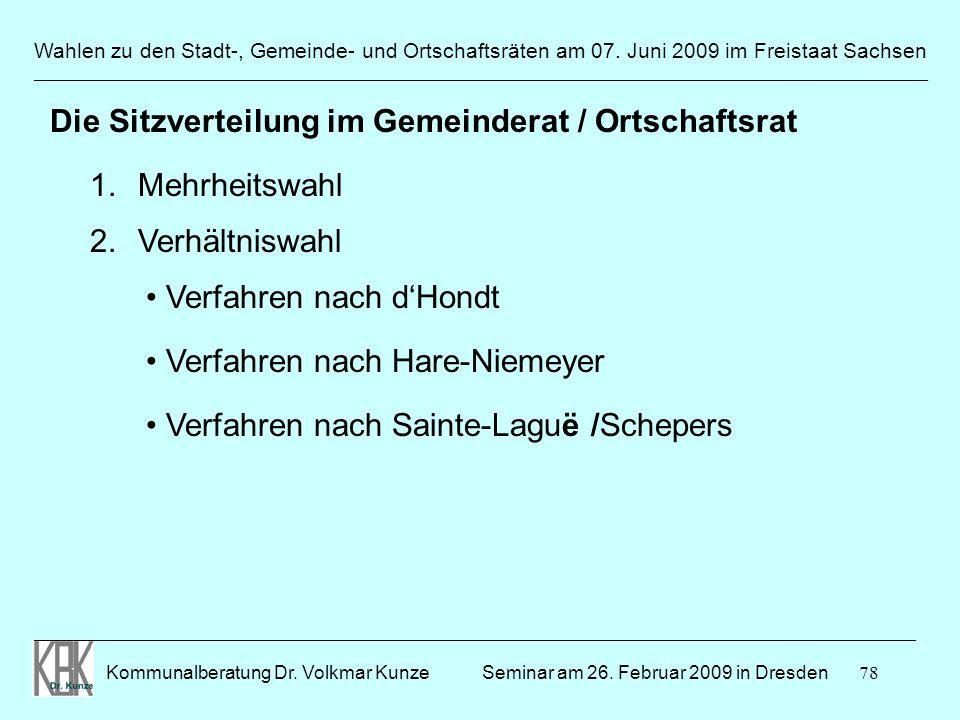 78 Wahlen zu den Stadt-, Gemeinde- und Ortschaftsräten am 07. Juni 2009 im Freistaat Sachsen Kommunalberatung Dr. Volkmar Kunze ______________________