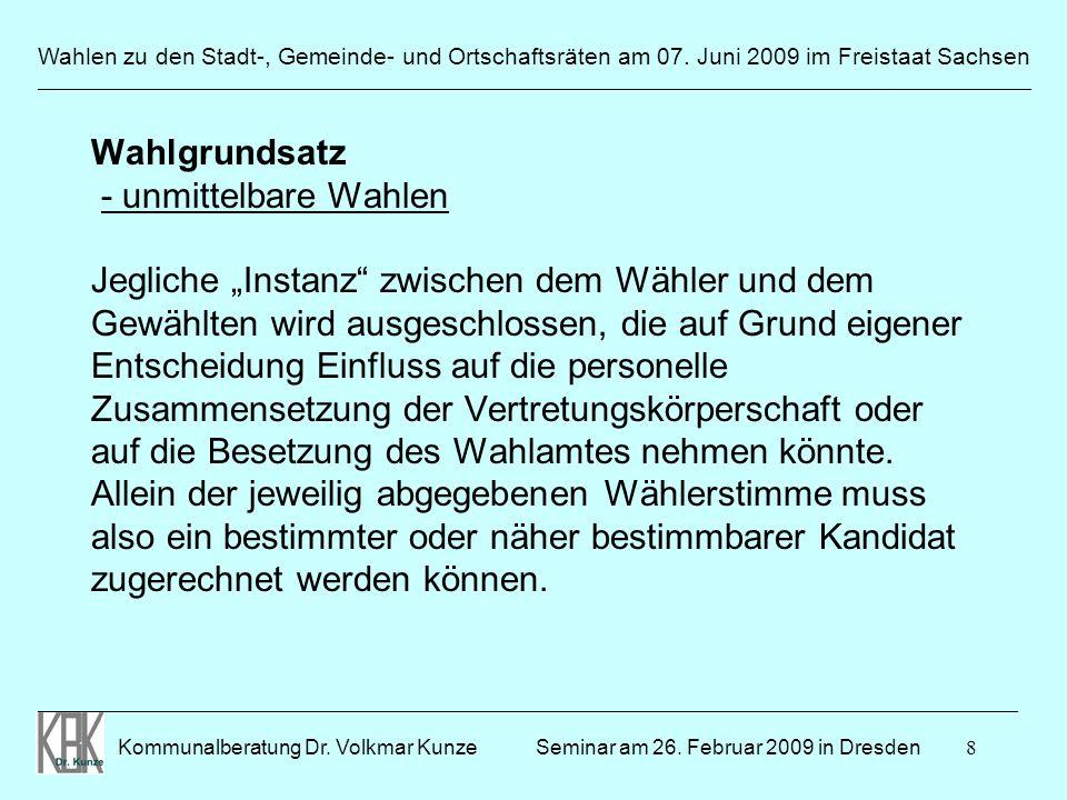 8 Wahlen zu den Stadt-, Gemeinde- und Ortschaftsräten am 07. Juni 2009 im Freistaat Sachsen Kommunalberatung Dr. Volkmar Kunze _______________________