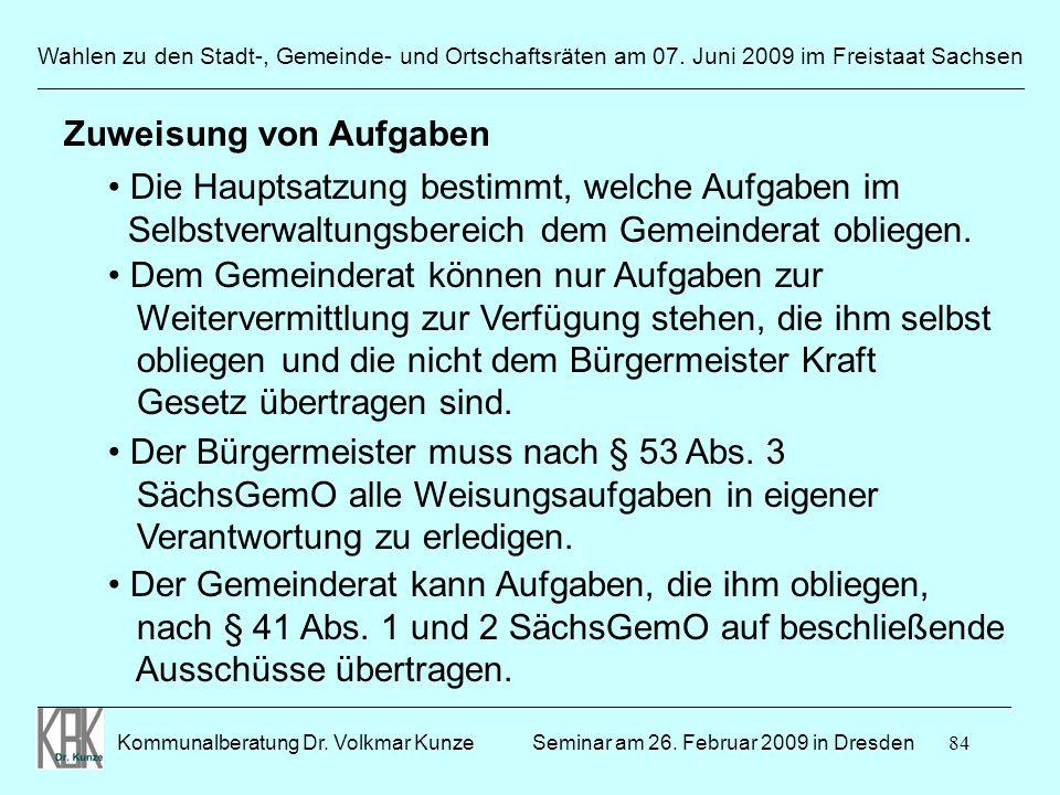 84 Wahlen zu den Stadt-, Gemeinde- und Ortschaftsräten am 07. Juni 2009 im Freistaat Sachsen Kommunalberatung Dr. Volkmar Kunze ______________________
