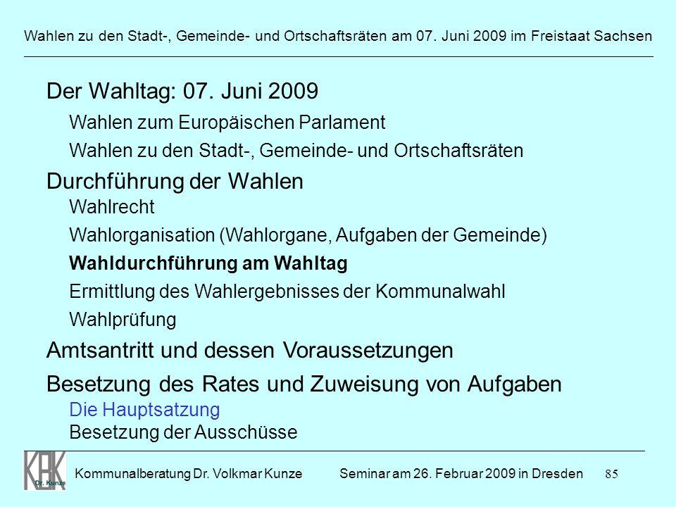 85 Wahlen zu den Stadt-, Gemeinde- und Ortschaftsräten am 07. Juni 2009 im Freistaat Sachsen Kommunalberatung Dr. Volkmar Kunze ______________________