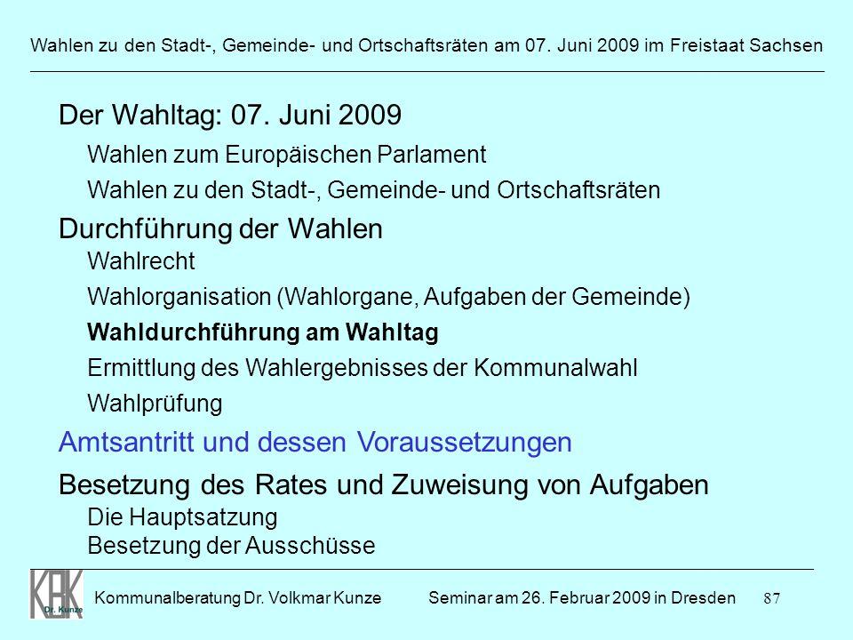 87 Wahlen zu den Stadt-, Gemeinde- und Ortschaftsräten am 07. Juni 2009 im Freistaat Sachsen Kommunalberatung Dr. Volkmar Kunze ______________________