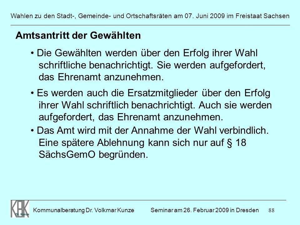 88 Wahlen zu den Stadt-, Gemeinde- und Ortschaftsräten am 07. Juni 2009 im Freistaat Sachsen Kommunalberatung Dr. Volkmar Kunze ______________________
