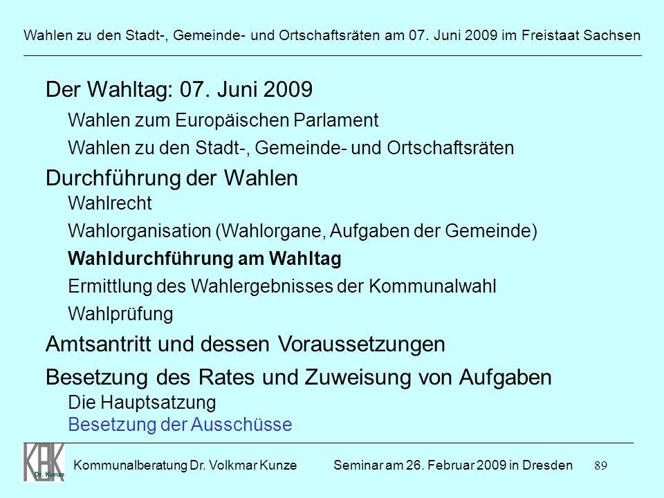 89 Wahlen zu den Stadt-, Gemeinde- und Ortschaftsräten am 07. Juni 2009 im Freistaat Sachsen Kommunalberatung Dr. Volkmar Kunze ______________________