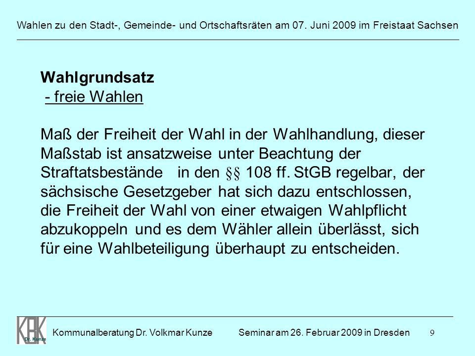 9 Wahlen zu den Stadt-, Gemeinde- und Ortschaftsräten am 07. Juni 2009 im Freistaat Sachsen Kommunalberatung Dr. Volkmar Kunze _______________________
