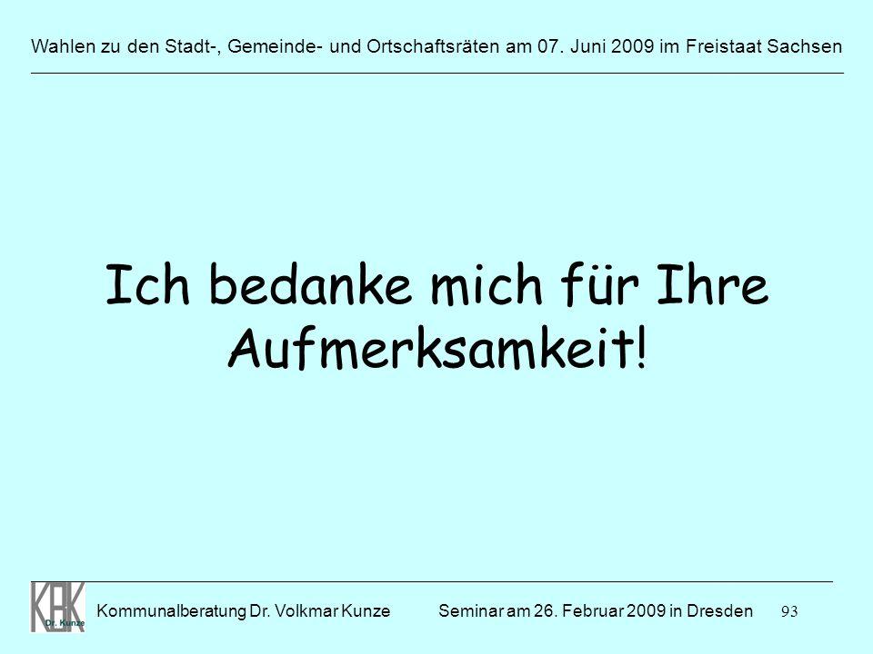 93 Wahlen zu den Stadt-, Gemeinde- und Ortschaftsräten am 07. Juni 2009 im Freistaat Sachsen Kommunalberatung Dr. Volkmar Kunze ______________________