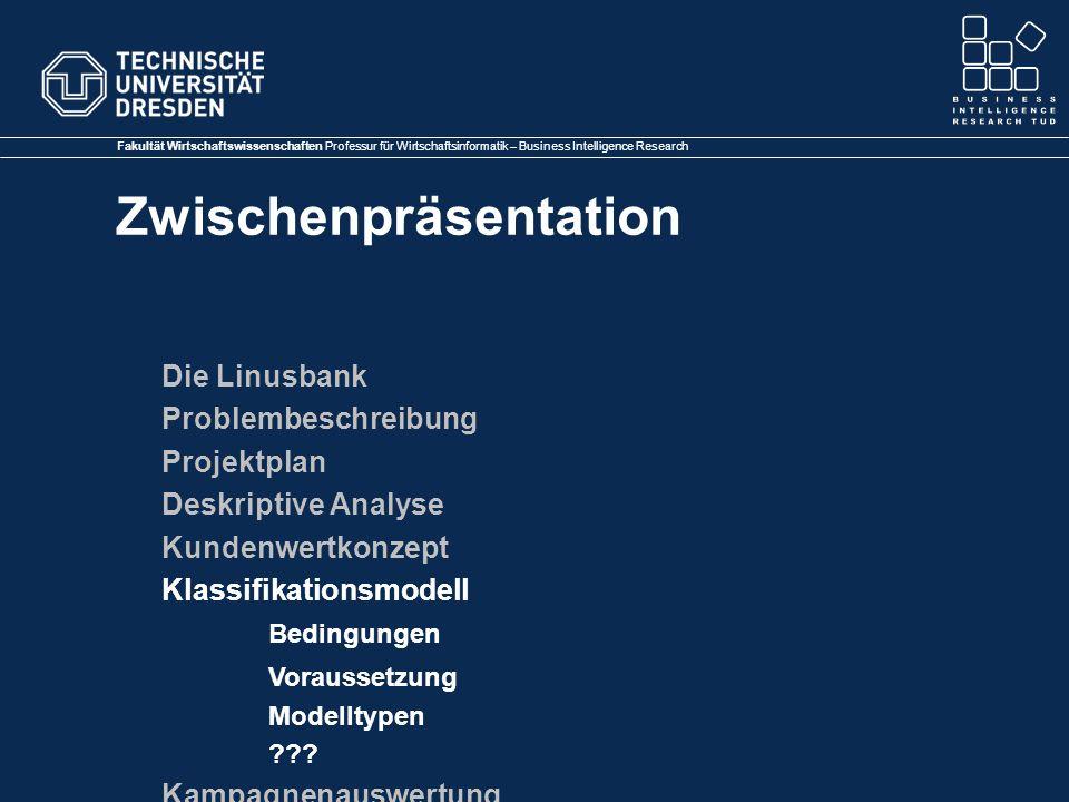 Fakultät Wirtschaftswissenschaften Professur für Wirtschaftsinformatik – Business Intelligence Research Zwischenpräsentation Die Linusbank Problembesc