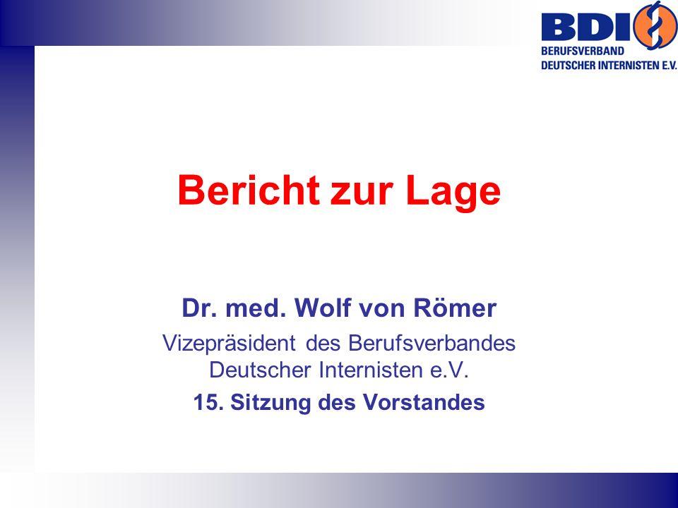 Bericht zur Lage Dr. med. Wolf von Römer Vizepräsident des Berufsverbandes Deutscher Internisten e.V. 15. Sitzung des Vorstandes