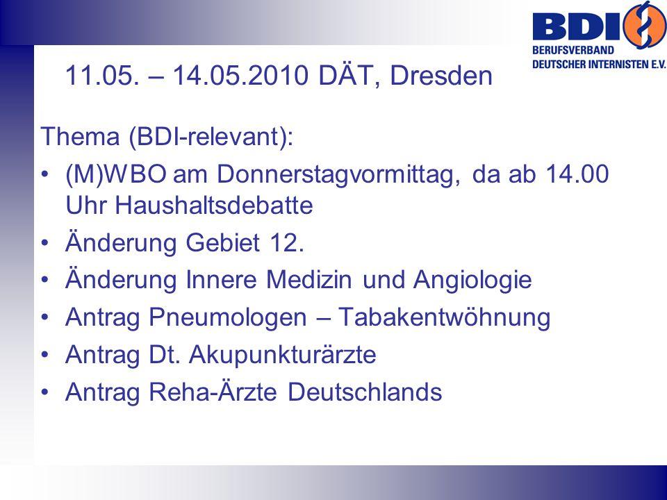 11.05. – 14.05.2010 DÄT, Dresden Thema (BDI-relevant): (M)WBO am Donnerstagvormittag, da ab 14.00 Uhr Haushaltsdebatte Änderung Gebiet 12. Änderung In