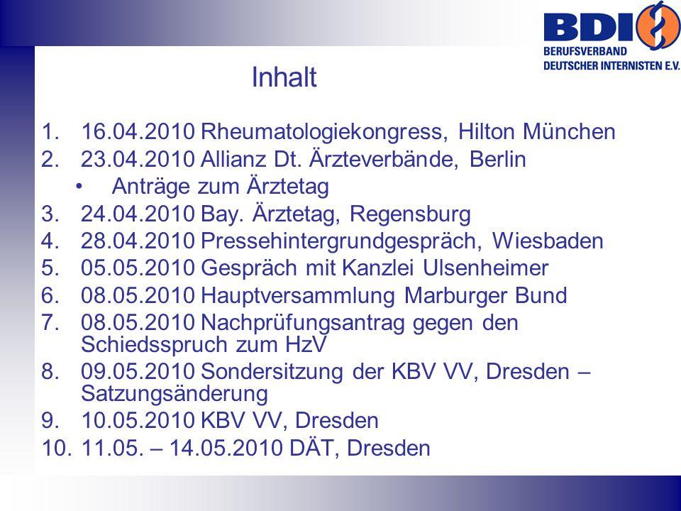Inhalt 1.16.04.2010 Rheumatologiekongress, Hilton München 2.23.04.2010 Allianz Dt. Ärzteverbände, Berlin Anträge zum Ärztetag 3.24.04.2010 Bay. Ärztet