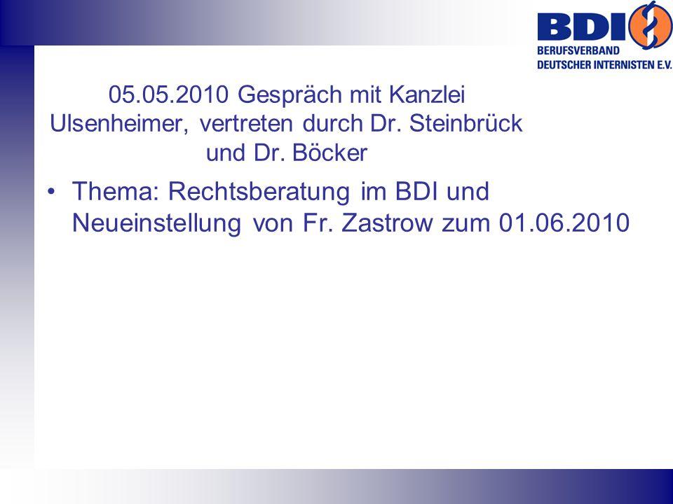 05.05.2010 Gespräch mit Kanzlei Ulsenheimer, vertreten durch Dr. Steinbrück und Dr. Böcker Thema: Rechtsberatung im BDI und Neueinstellung von Fr. Zas