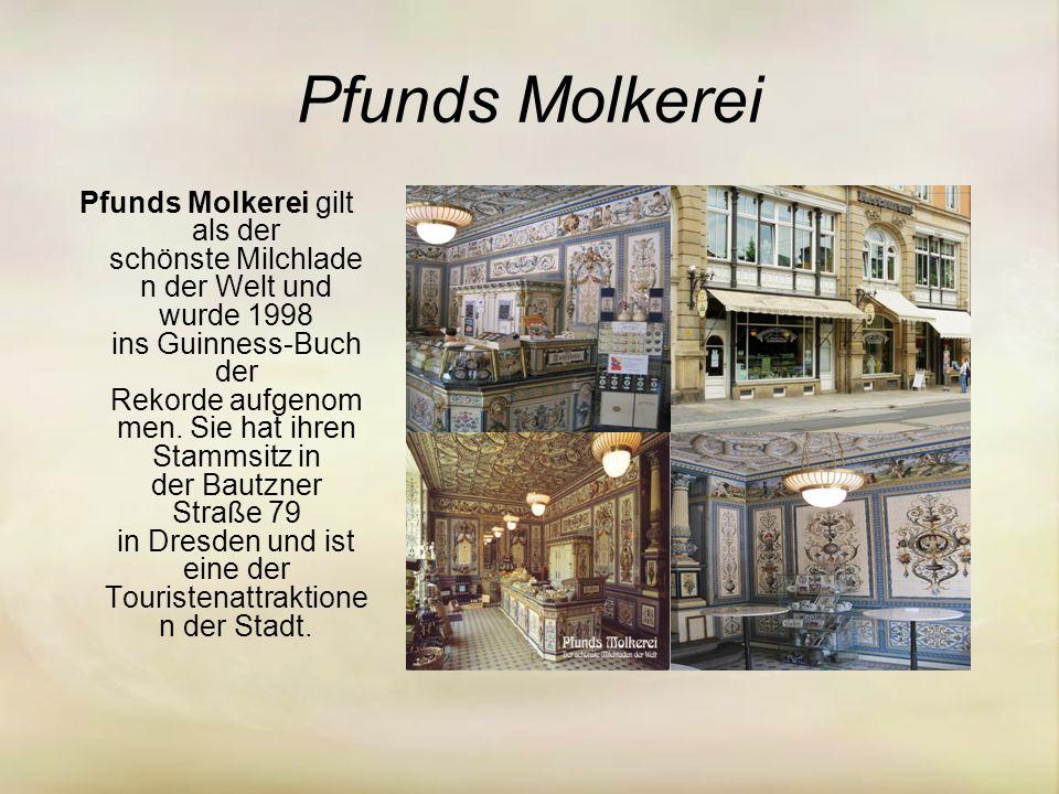 Pfunds Molkerei Pfunds Molkerei gilt als der schönste Milchlade n der Welt und wurde 1998 ins Guinness-Buch der Rekorde aufgenom men.