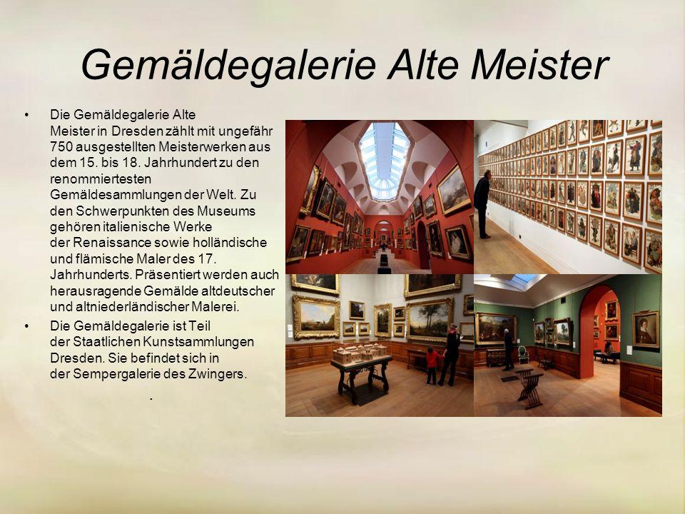 Gemäldegalerie Alte Meister Die Gemäldegalerie Alte Meister in Dresden zählt mit ungefähr 750 ausgestellten Meisterwerken aus dem 15.