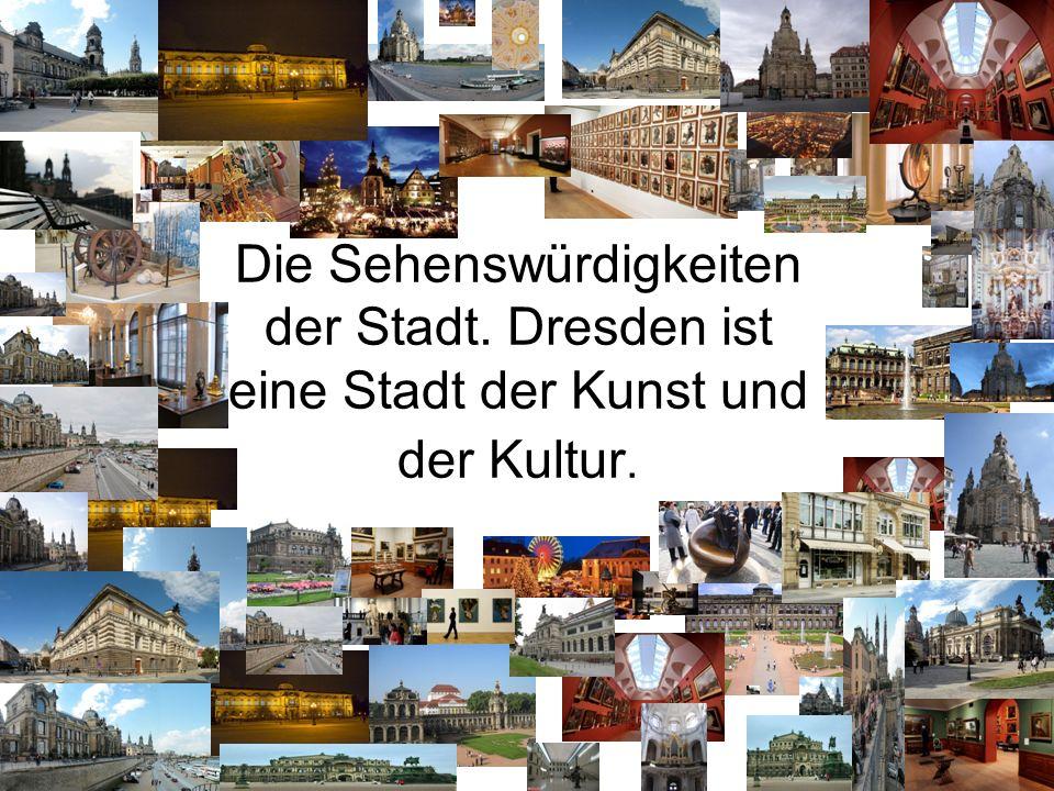 Die Sehenswürdigkeiten der Stadt. Dresden ist eine Stadt der Kunst und der Kultur.